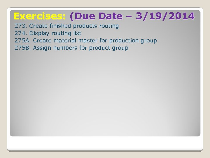 Exercises: (Due Date – 3/19/2014 273. Create finished products routing 274. Display routing list