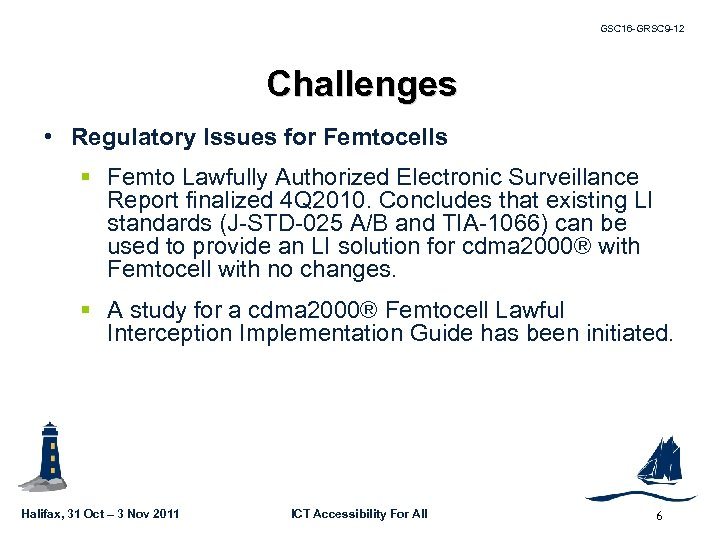 GSC 16 -GRSC 9 -12 Challenges • Regulatory Issues for Femtocells § Femto Lawfully