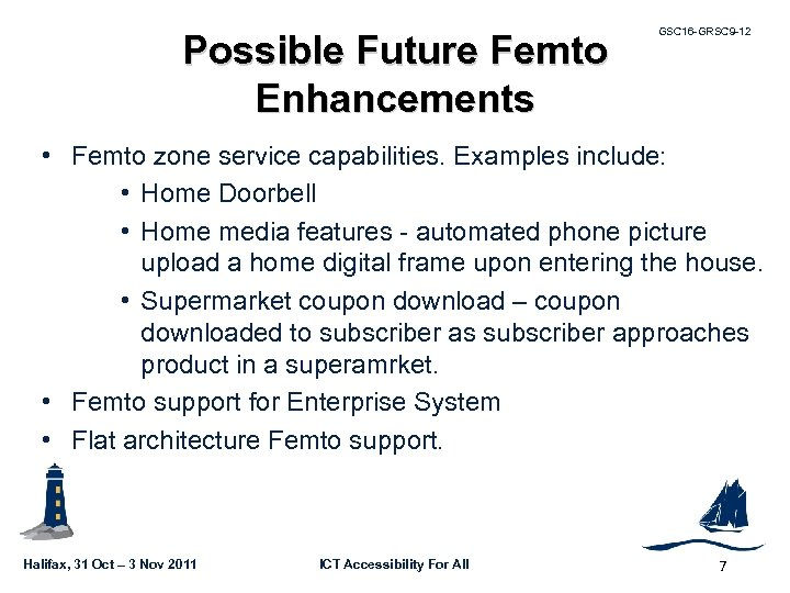 Possible Future Femto Enhancements GSC 16 -GRSC 9 -12 • Femto zone service capabilities.