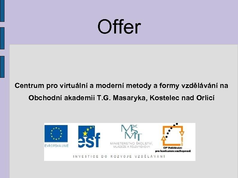 Offer Centrum pro virtuální a moderní metody a formy vzdělávání na Obchodní akademii T.
