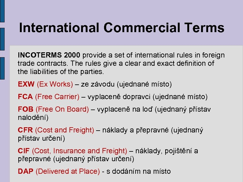 International Commercial Terms INCOTERMS 2000 provide a set of international rules in foreign trade