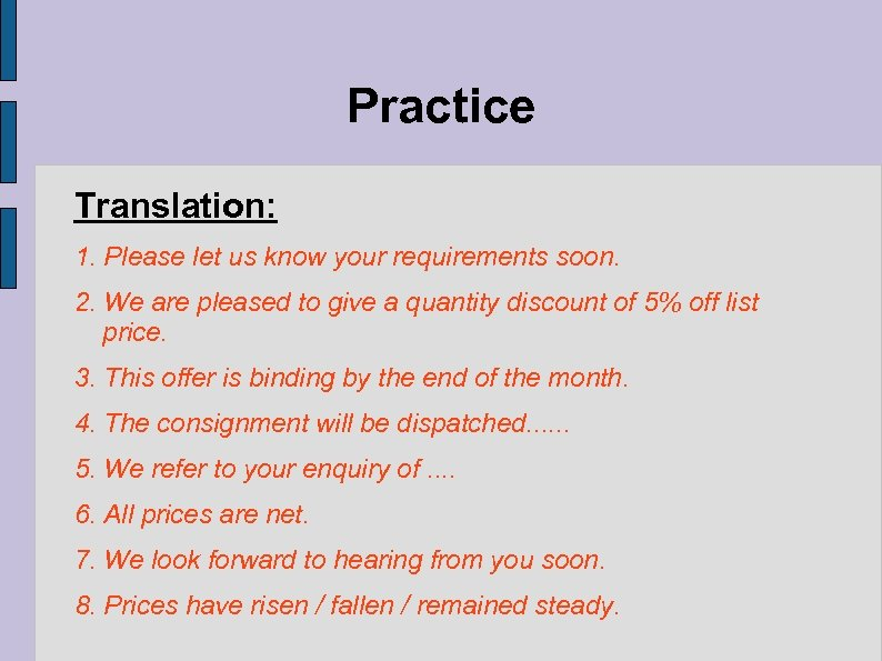 Practice Translation: 1. Please let us know your requirements soon. 2. We are pleased