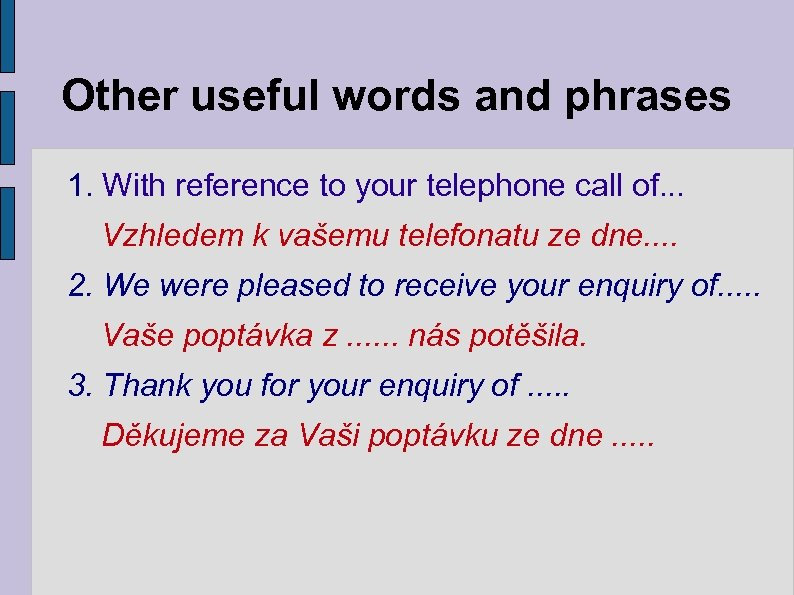 Other useful words and phrases 1. With reference to your telephone call of. .