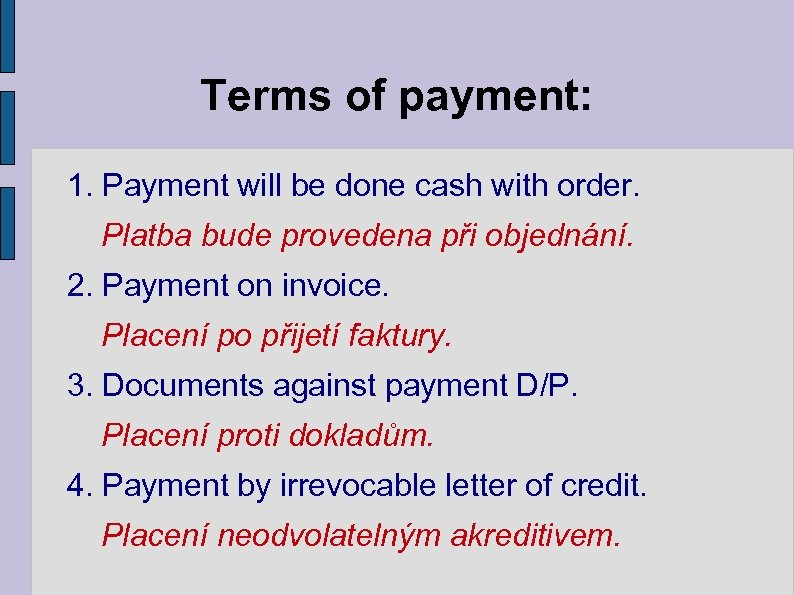 Terms of payment: 1. Payment will be done cash with order. Platba bude provedena