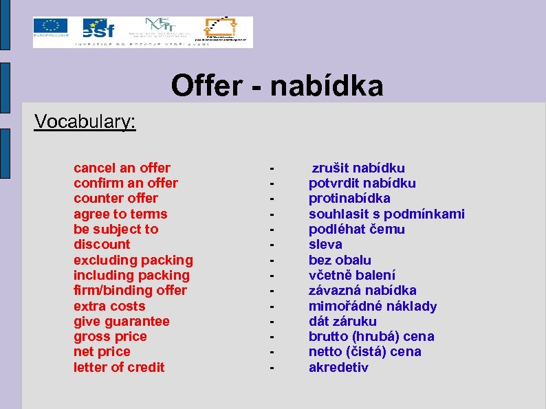 Offer - nabídka Vocabulary: cancel an offer confirm an offer counter offer agree to