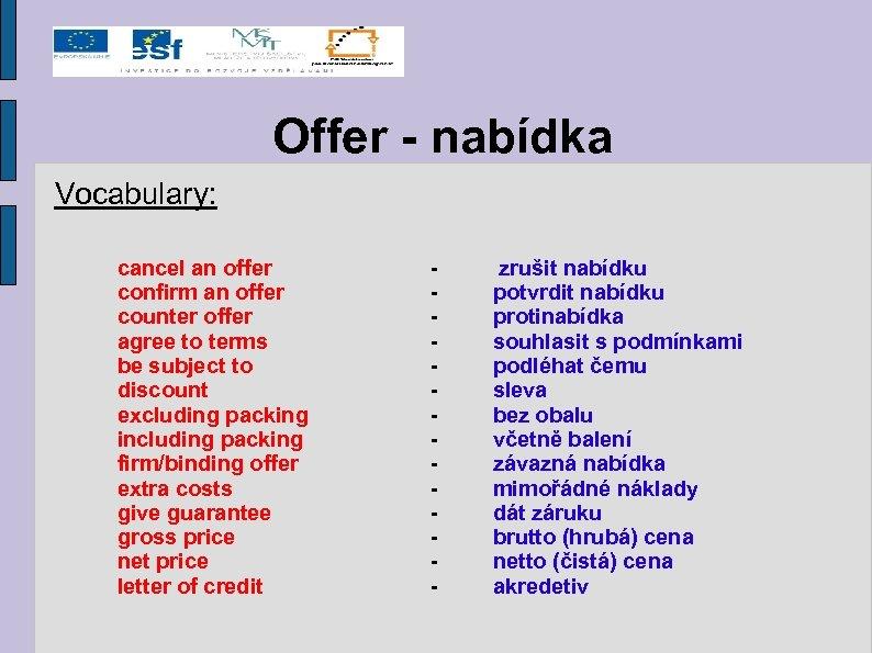 Offer - nabídka Vocabulary: cancel an offer confirm an offer counter offer agree to