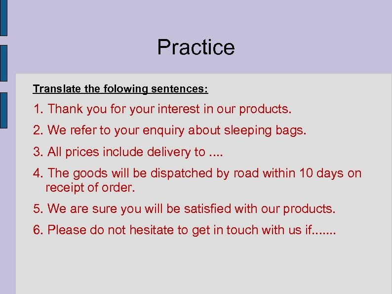 Practice Translate the folowing sentences: 1. Thank you for your interest in our products.