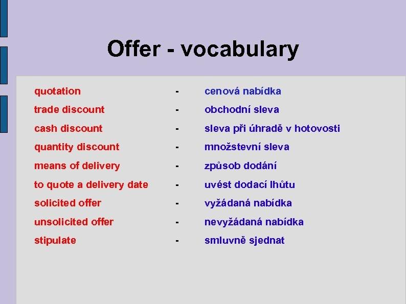 Offer - vocabulary quotation - cenová nabídka trade discount - obchodní sleva cash discount