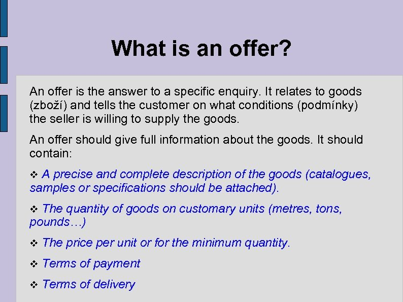 What is an offer? An offer is the answer to a specific enquiry. It