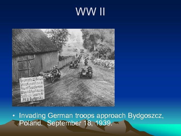 WW II • Invading German troops approach Bydgoszcz, Poland. September 18, 1939.