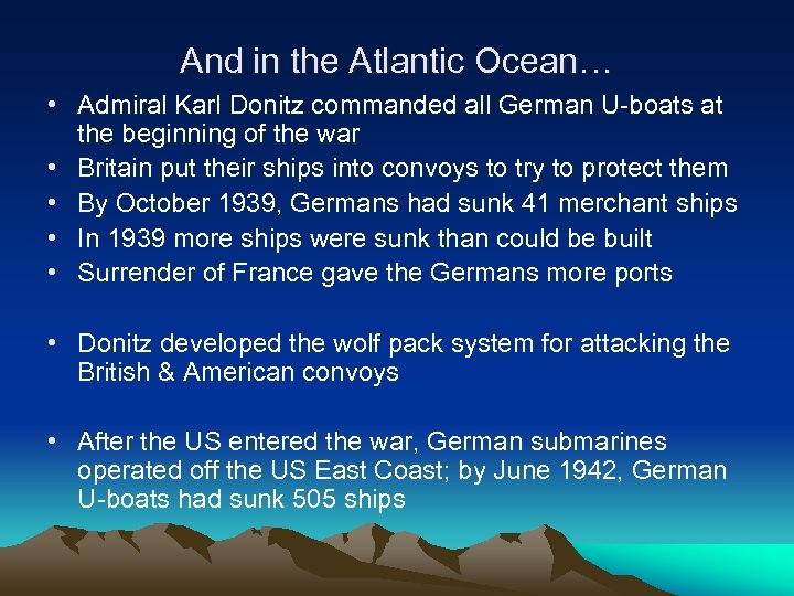 And in the Atlantic Ocean… • Admiral Karl Donitz commanded all German U-boats at