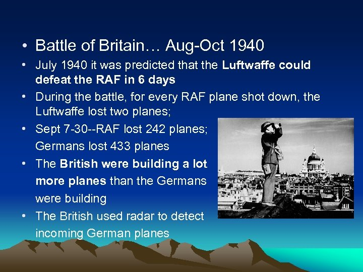 • Battle of Britain… Aug-Oct 1940 • July 1940 it was predicted that