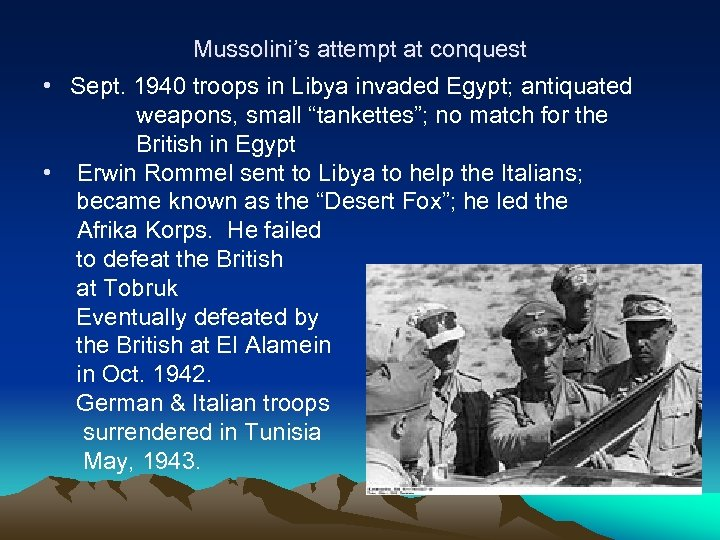 Mussolini's attempt at conquest • Sept. 1940 troops in Libya invaded Egypt; antiquated weapons,