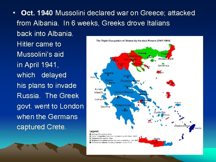 • Oct. 1940 Mussolini declared war on Greece; attacked from Albania. In 6