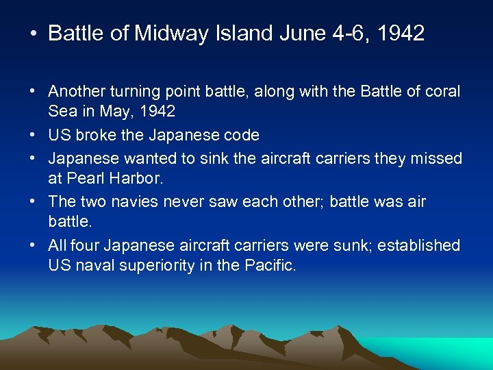 • Battle of Midway Island June 4 -6, 1942 • Another turning point