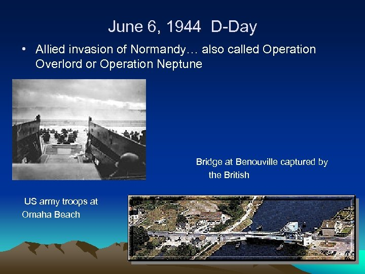 June 6, 1944 D-Day • Allied invasion of Normandy… also called Operation Overlord or