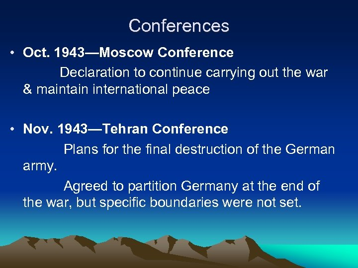Conferences • Oct. 1943—Moscow Conference Declaration to continue carrying out the war & maintain