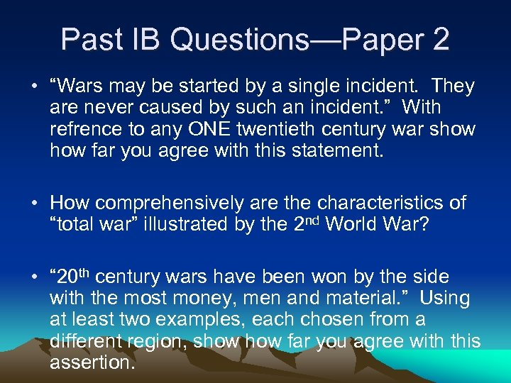 "Past IB Questions—Paper 2 • ""Wars may be started by a single incident. They"