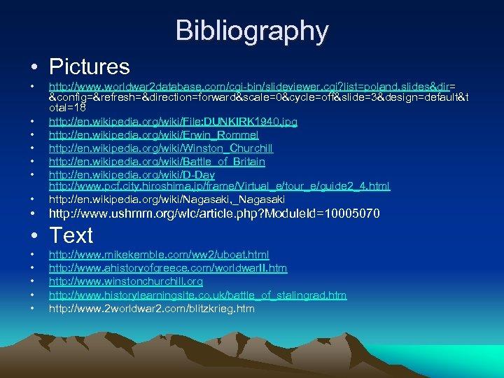 Bibliography • Pictures • • http: //www. worldwar 2 database. com/cgi-bin/slideviewer. cgi? list=poland. slides&dir=