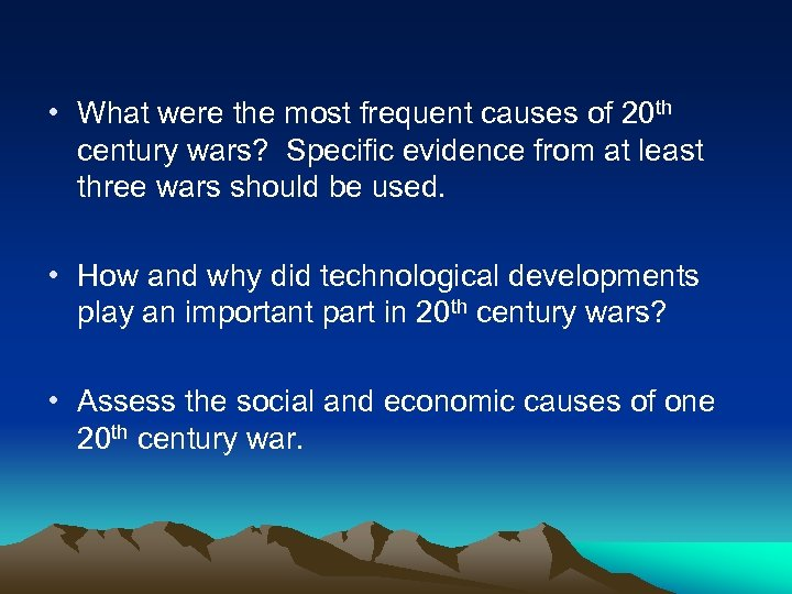• What were the most frequent causes of 20 th century wars? Specific