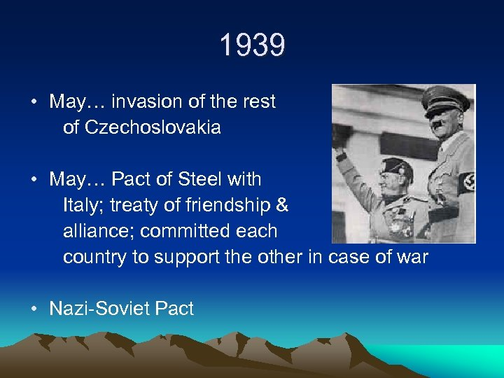 1939 • May… invasion of the rest of Czechoslovakia • May… Pact of Steel