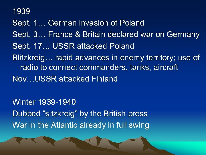1939 Sept. 1… German invasion of Poland Sept. 3… France & Britain declared war
