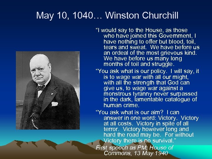 "May 10, 1040… Winston Churchill ""I would say to the House, as those"