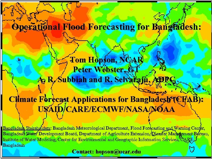 Operational Flood Forecasting for Bangladesh: Tom Hopson, NCAR Peter Webster, GT A. R. Subbiah