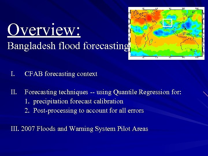 Overview: Bangladesh flood forecasting I. CFAB forecasting context II. Forecasting techniques -- using Quantile