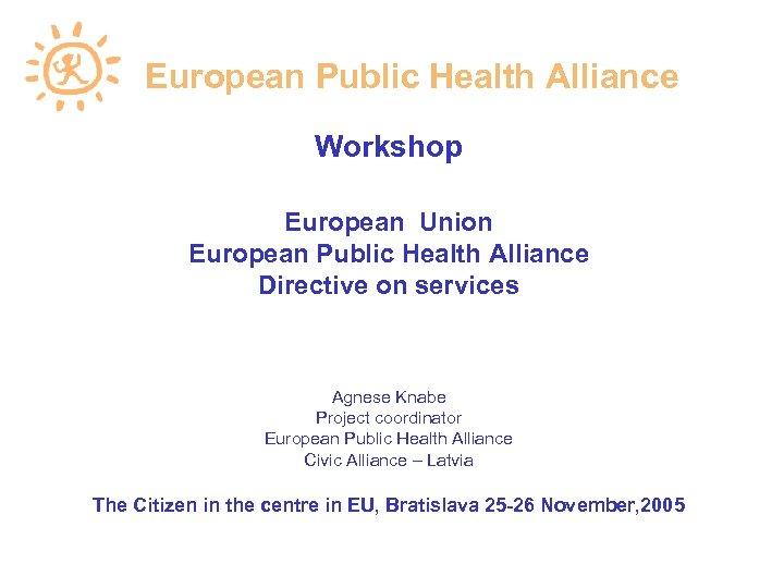 European Public Health Alliance Workshop European Union European Public Health Alliance Directive on services