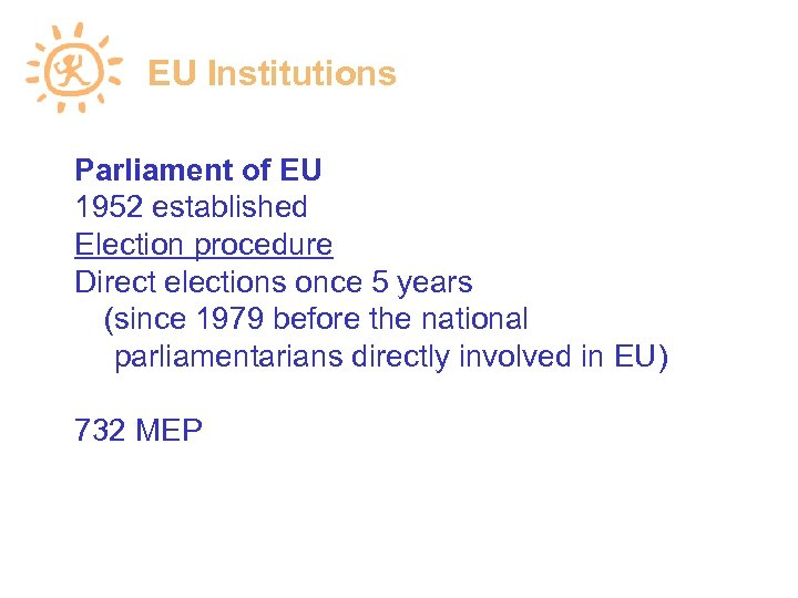 EU Institutions Parliament of EU 1952 established Election procedure Direct elections once 5 years