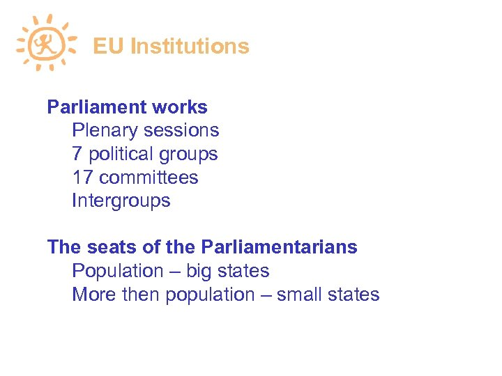 EU Institutions Parliament works Plenary sessions 7 political groups 17 committees Intergroups The seats