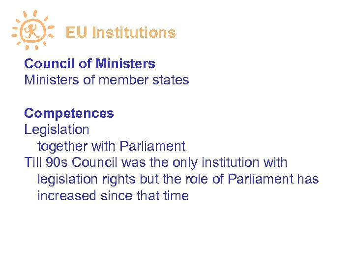 EU Institutions Council of Ministers of member states Competences Legislation together with Parliament Till