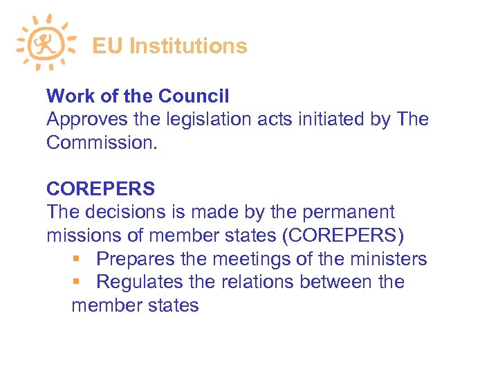 EU Institutions Work of the Council Approves the legislation acts initiated by The Commission.