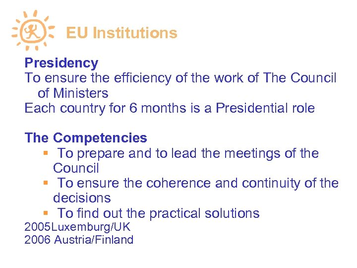 EU Institutions Presidency To ensure the efficiency of the work of The Council of