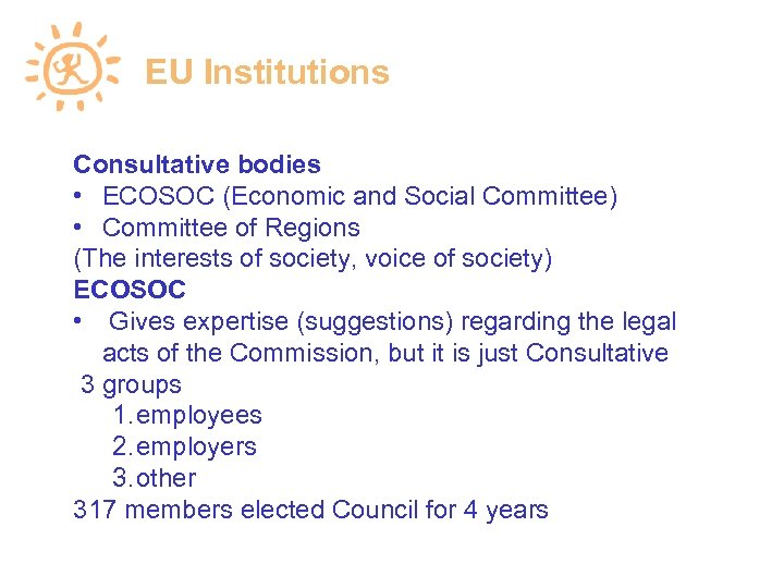 EU Institutions Consultative bodies • ECOSOC (Economic and Social Committee) • Committee of Regions