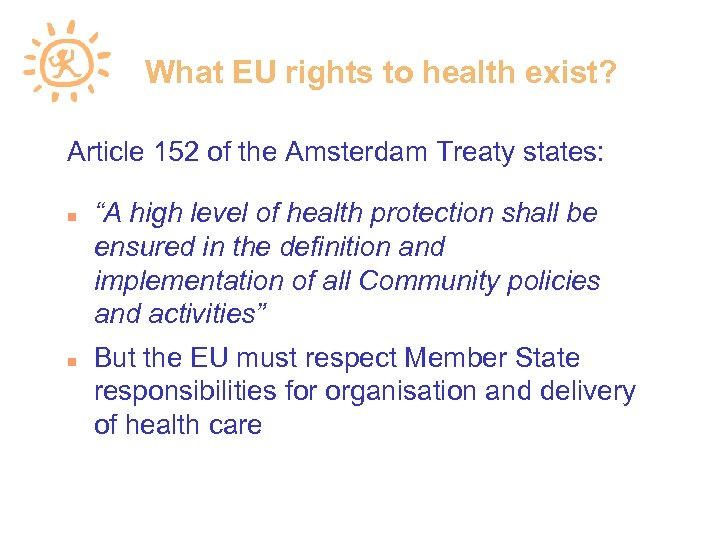 """What EU rights to health exist? Article 152 of the Amsterdam Treaty states: """"A"""