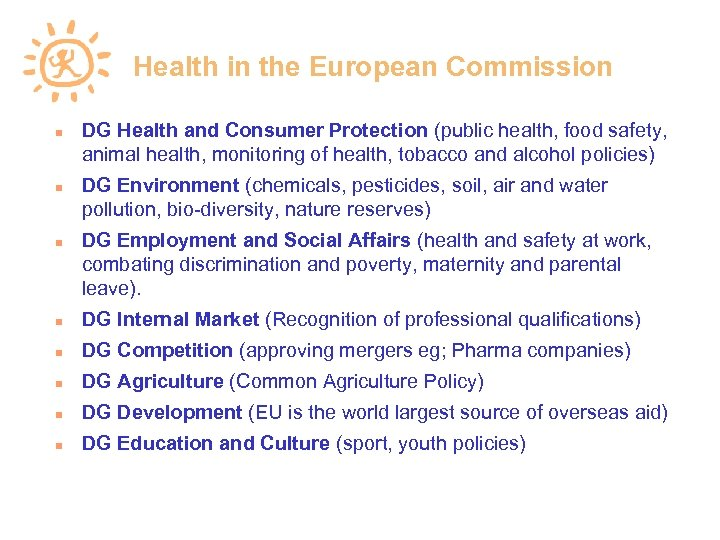Health in the European Commission DG Health and Consumer Protection (public health, food safety,