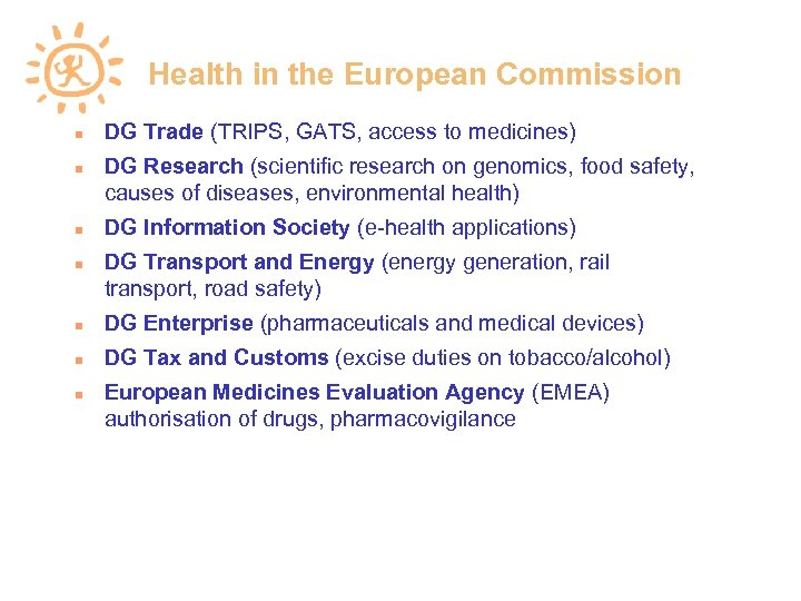 Health in the European Commission DG Trade (TRIPS, GATS, access to medicines) DG Research