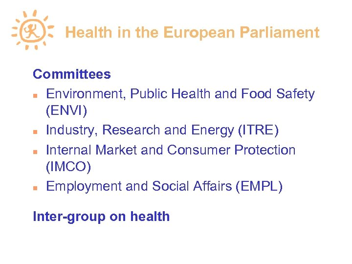 Health in the European Parliament Committees Environment, Public Health and Food Safety (ENVI) Industry,