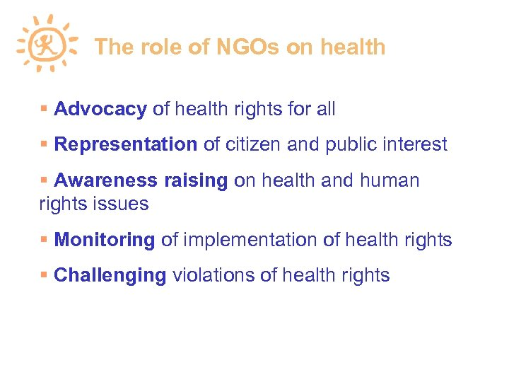 The role of NGOs on health Advocacy of health rights for all Representation of
