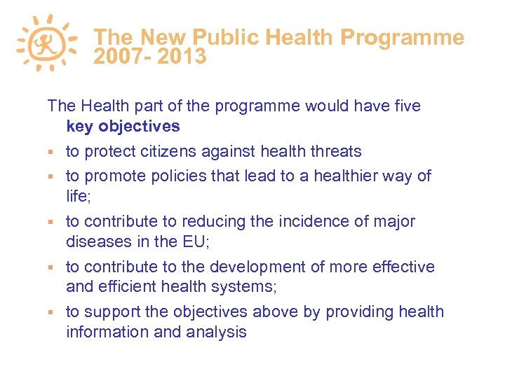The New Public Health Programme 2007 - 2013 The Health part of the programme