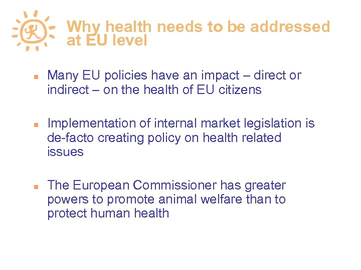 Why health needs to be addressed at EU level Many EU policies have an