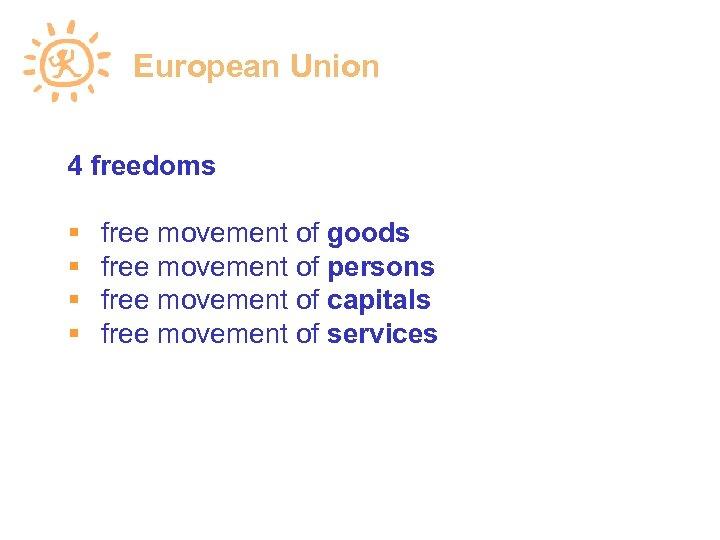 European Union 4 freedoms free movement of goods free movement of persons free movement