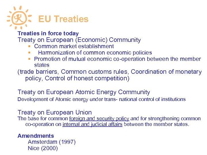 EU Treaties in force today Treaty on European (Economic) Community Common market establishment Harmonization