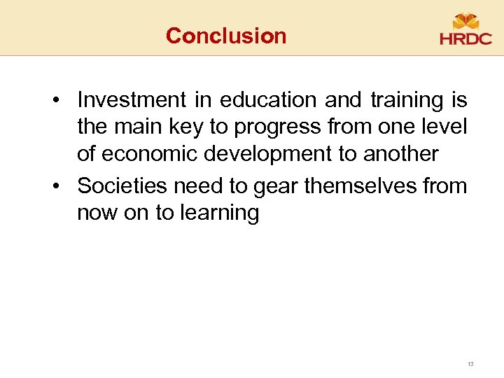 Conclusion • Investment in education and training is the main key to progress from