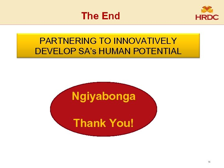The End PARTNERING we can achieve more • Together TO INNOVATIVELY DEVELOP SA's HUMAN