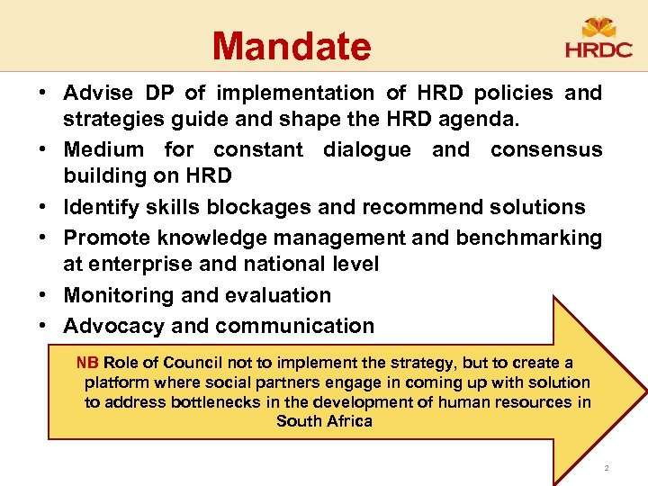 Mandate • Advise DP of implementation of HRD policies and strategies guide and shape