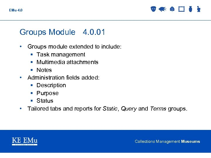 EMu 4. 0 Groups Module 4. 0. 01 • Groups module extended to include: