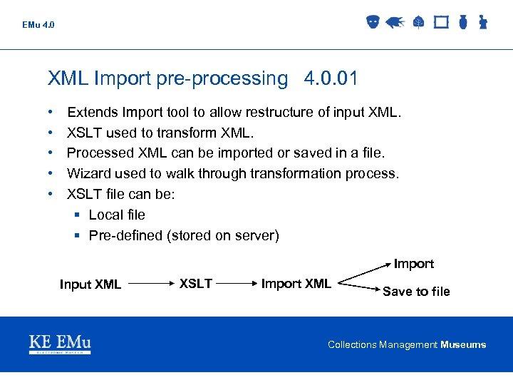 EMu 4. 0 XML Import pre-processing 4. 0. 01 • • • Extends Import